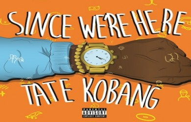 Tate-Kobang-Since-Were-Here-cover-500X500-e1459947853646-390x250