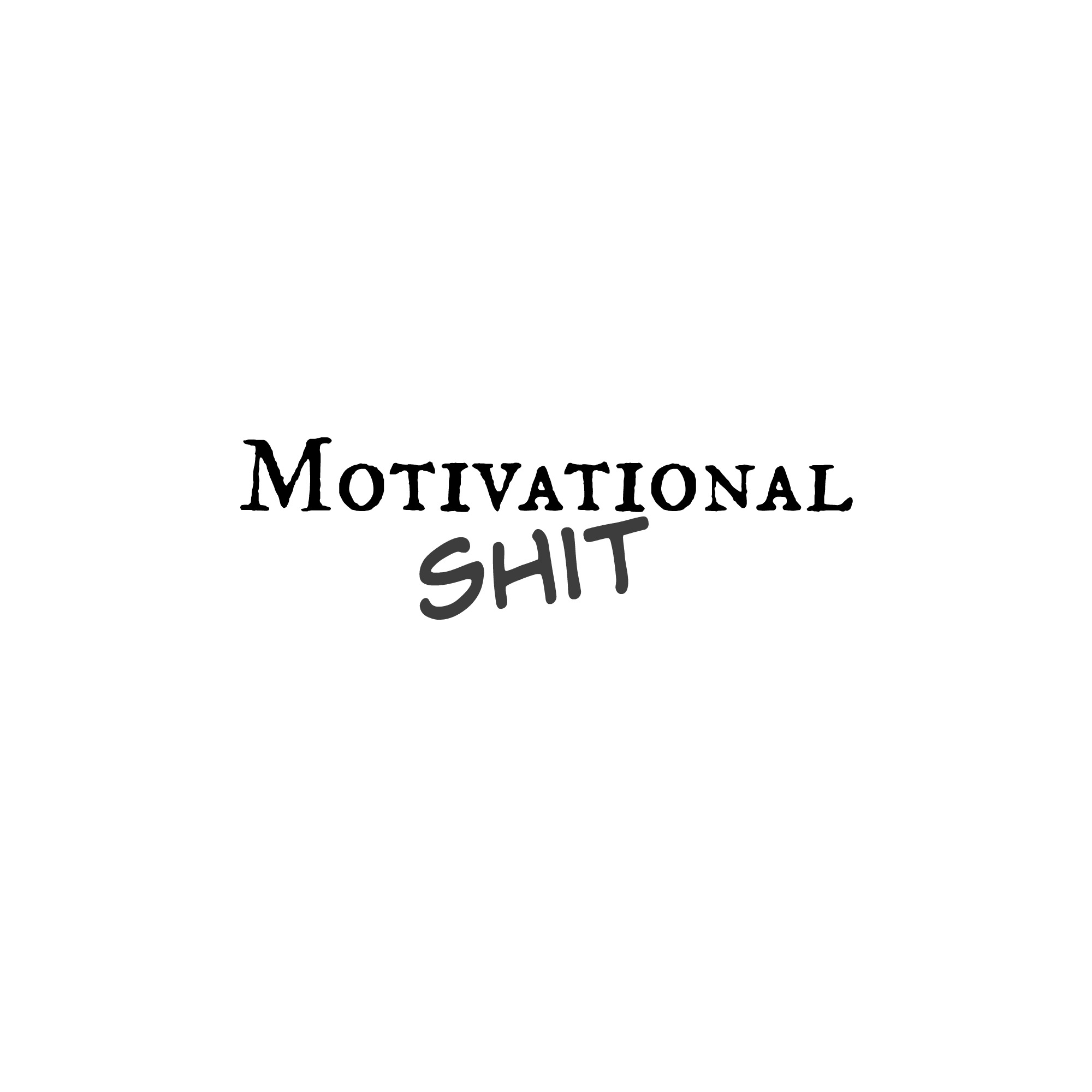 Motivational Sh*t Vol. 7