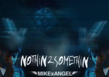 MIKExANGEL-Nothin-2-Somethin