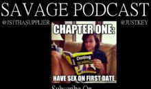 Savage Podcast: Sex On The First Date?